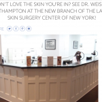 Don't Love The Skin You're In? See Dr. Weiss In Southampton At The New Branch Of The Laser & Skin Surgery Center of New York!
